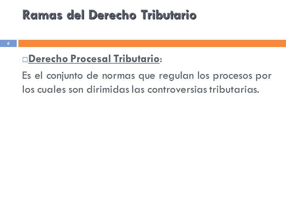 Ramas del Derecho Tributario 6 Derecho Procesal Tributario: Es el conjunto de normas que regulan los procesos por los cuales son dirimidas las controv