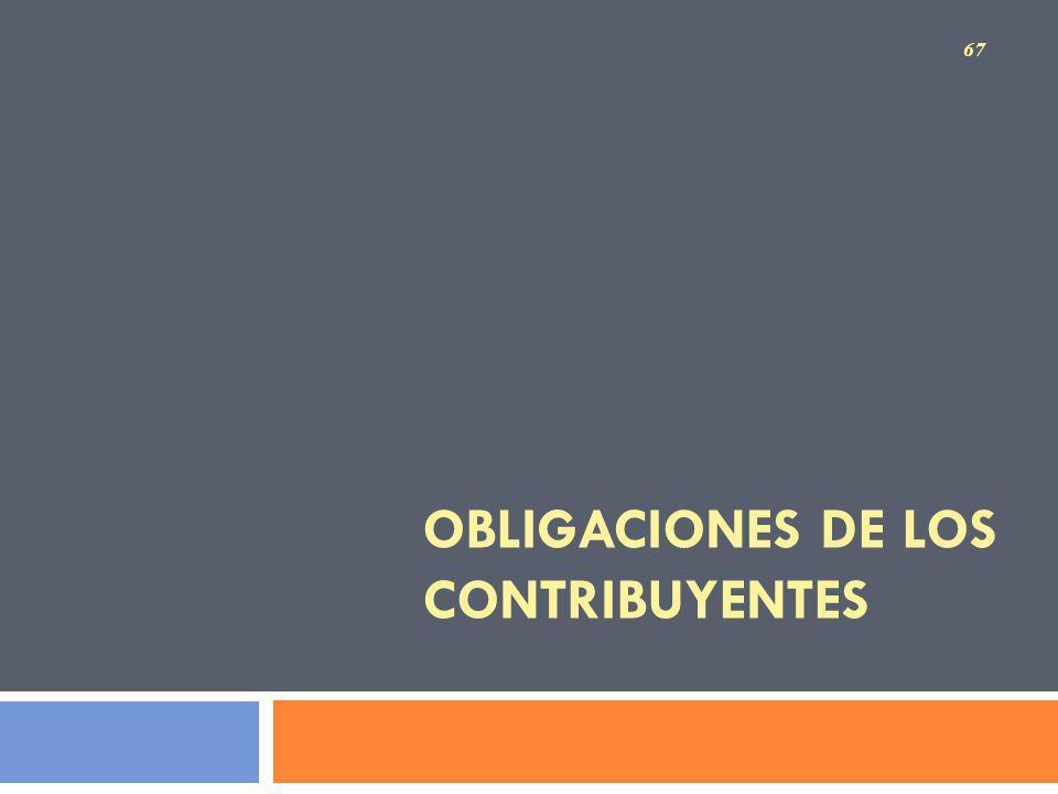 OBLIGACIONES DE LOS CONTRIBUYENTES 67