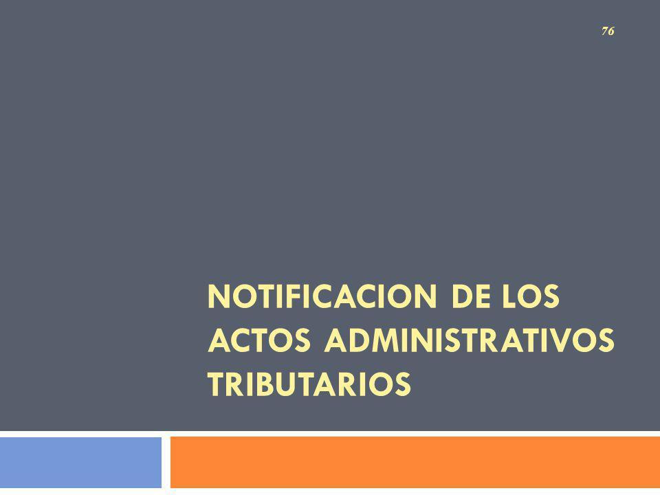 NOTIFICACION DE LOS ACTOS ADMINISTRATIVOS TRIBUTARIOS 76