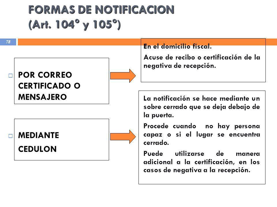 FORMAS DE NOTIFICACION (Art. 104° y 105°) POR CORREO CERTIFICADO O MENSAJERO MEDIANTE CEDULON En el domicilio fiscal. Acuse de recibo o certificación