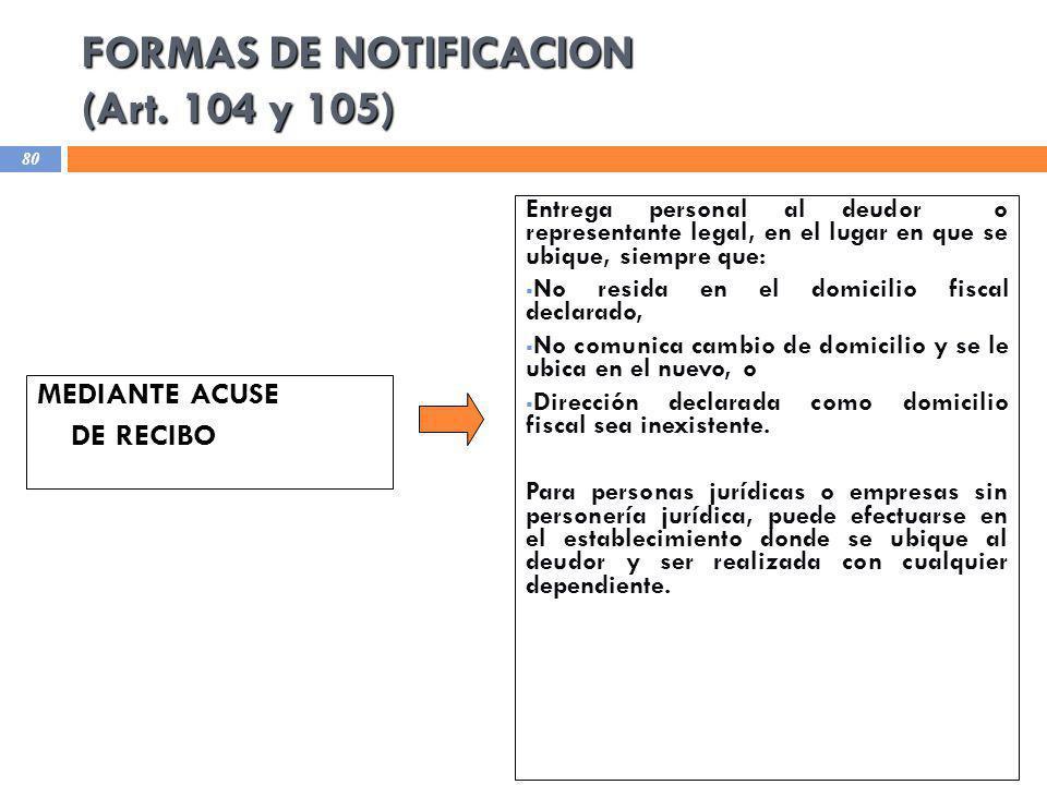 FORMAS DE NOTIFICACION (Art. 104 y 105) MEDIANTE ACUSE DE RECIBO Entrega personal al deudor o representante legal, en el lugar en que se ubique, siemp