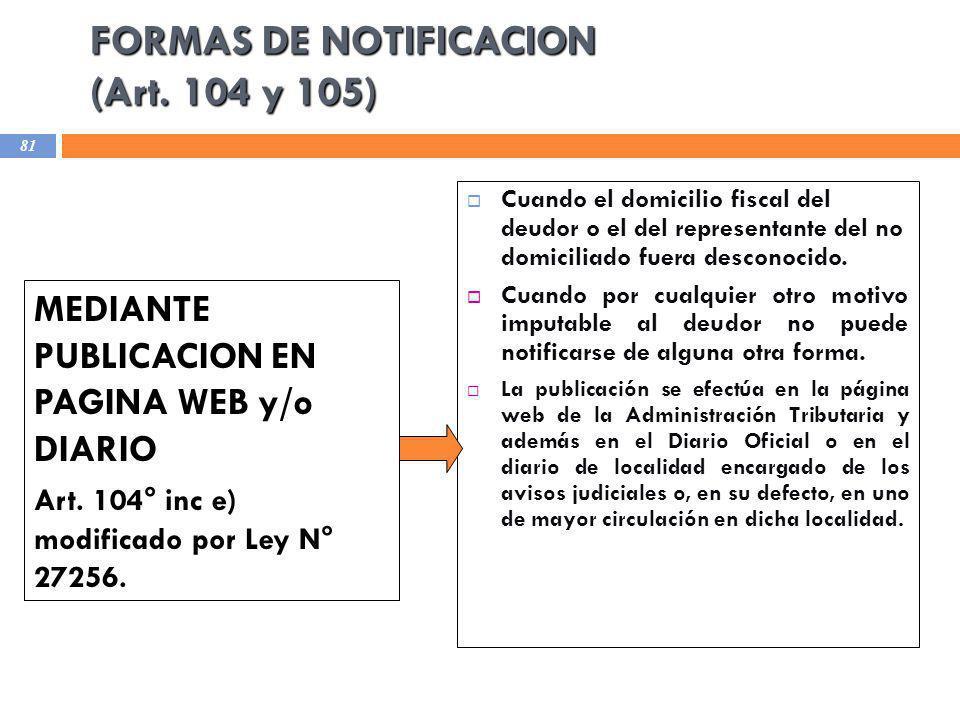 FORMAS DE NOTIFICACION (Art. 104 y 105) MEDIANTE PUBLICACION EN PAGINA WEB y/o DIARIO Art. 104° inc e) modificado por Ley N° 27256. Cuando el domicili