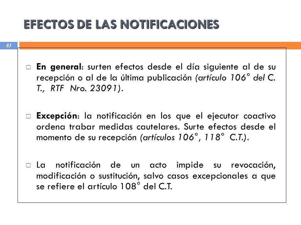 EFECTOS DE LAS NOTIFICACIONES 83 En general: surten efectos desde el día siguiente al de su recepción o al de la última publicación (artículo 106° del