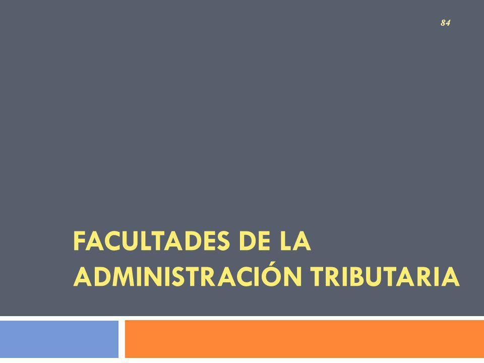 FACULTADES DE LA ADMINISTRACIÓN TRIBUTARIA 84