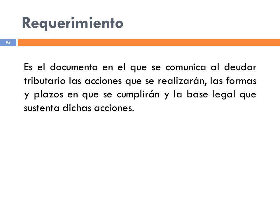 Requerimiento 95 Es el documento en el que se comunica al deudor tributario las acciones que se realizarán, las formas y plazos en que se cumplirán y