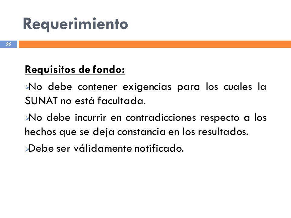 Requerimiento 96 Requisitos de fondo: No debe contener exigencias para los cuales la SUNAT no está facultada. No debe incurrir en contradicciones resp
