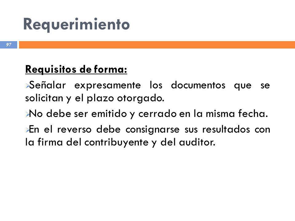 Requerimiento 97 Requisitos de forma: Señalar expresamente los documentos que se solicitan y el plazo otorgado. No debe ser emitido y cerrado en la mi