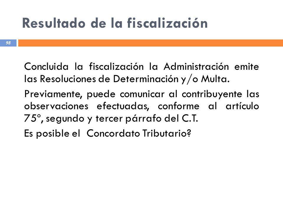 Resultado de la fiscalización 98 Concluida la fiscalización la Administración emite las Resoluciones de Determinación y/o Multa. Previamente, puede co