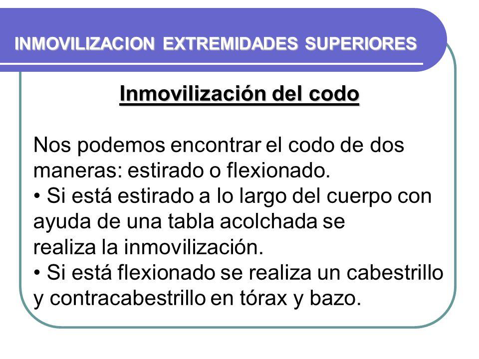 Inmovilización del codo Nos podemos encontrar el codo de dos maneras: estirado o flexionado. Si está estirado a lo largo del cuerpo con ayuda de una t