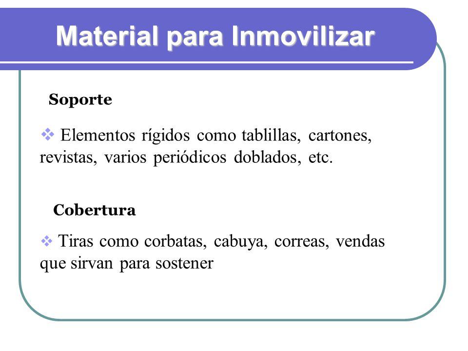 Material para Inmovilizar Elementos rígidos como tablillas, cartones, revistas, varios periódicos doblados, etc. Tiras como corbatas, cabuya, correas,