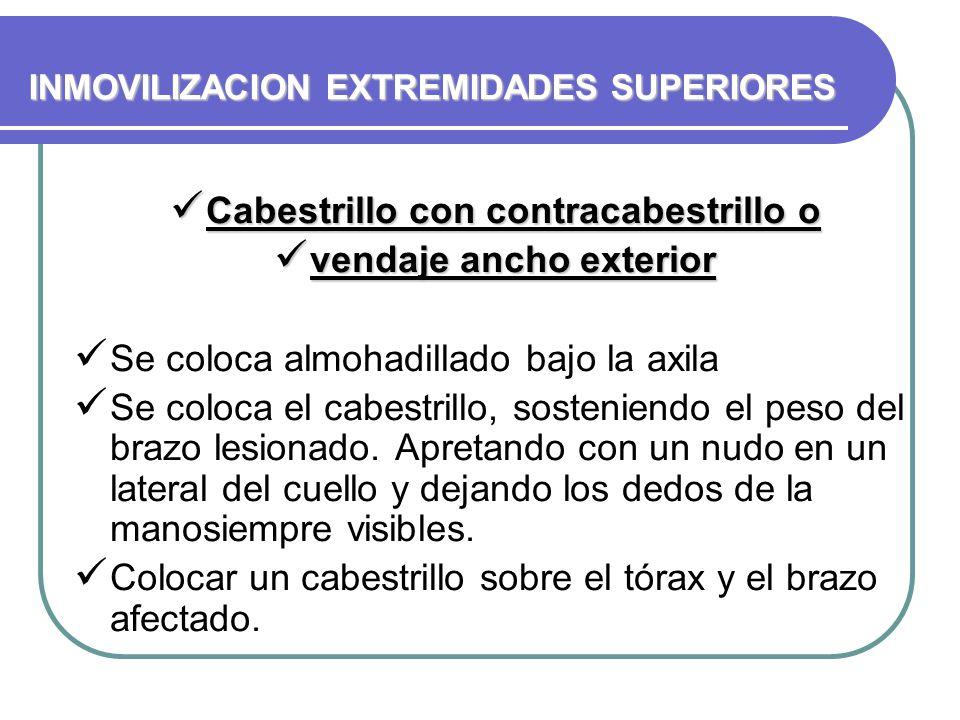 INMOVILIZACION EXTREMIDADES SUPERIORES Cabestrillo con contracabestrillo o Cabestrillo con contracabestrillo o vendaje ancho exterior vendaje ancho ex
