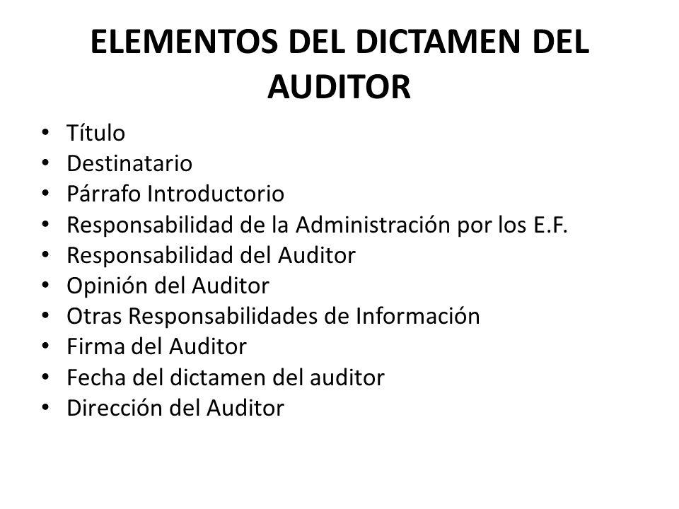 ELEMENTOS DEL DICTAMEN DEL AUDITOR Título Destinatario Párrafo Introductorio Responsabilidad de la Administración por los E.F.