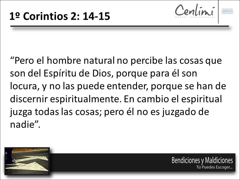 Pero el hombre natural no percibe las cosas que son del Espíritu de Dios, porque para él son locura, y no las puede entender, porque se han de discernir espiritualmente.