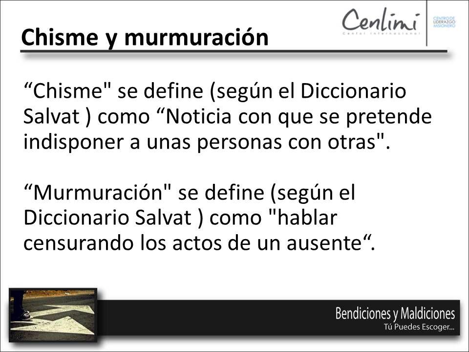 Chisme se define (según el Diccionario Salvat ) como Noticia con que se pretende indisponer a unas personas con otras .