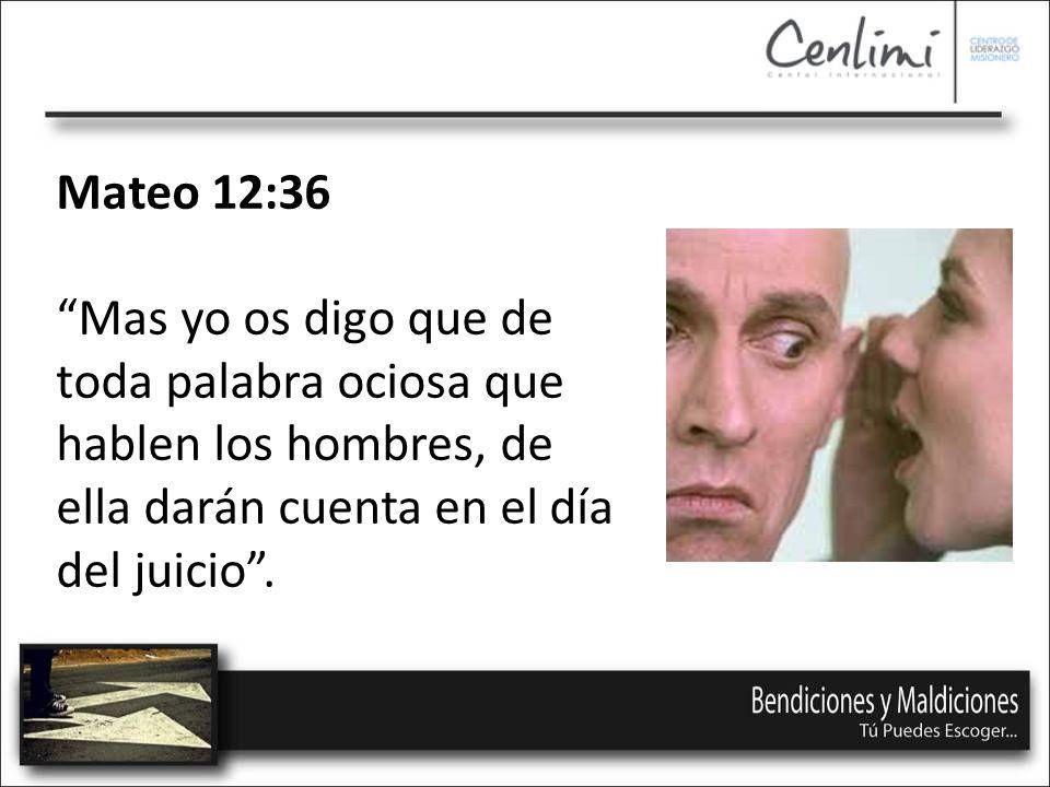 Mateo 12:36 Mas yo os digo que de toda palabra ociosa que hablen los hombres, de ella darán cuenta en el día del juicio.