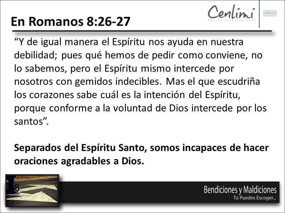 En Romanos 8:26-27 Y de igual manera el Espíritu nos ayuda en nuestra debilidad; pues qué hemos de pedir como conviene, no lo sabemos, pero el Espíritu mismo intercede por nosotros con gemidos indecibles.