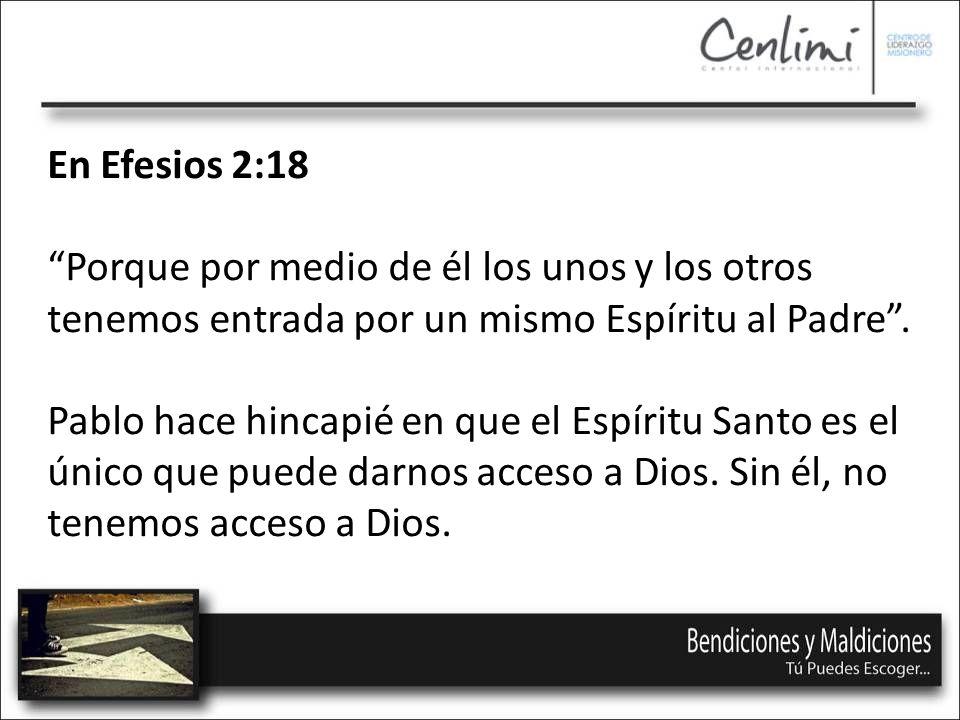 En Efesios 2:18 Porque por medio de él los unos y los otros tenemos entrada por un mismo Espíritu al Padre.