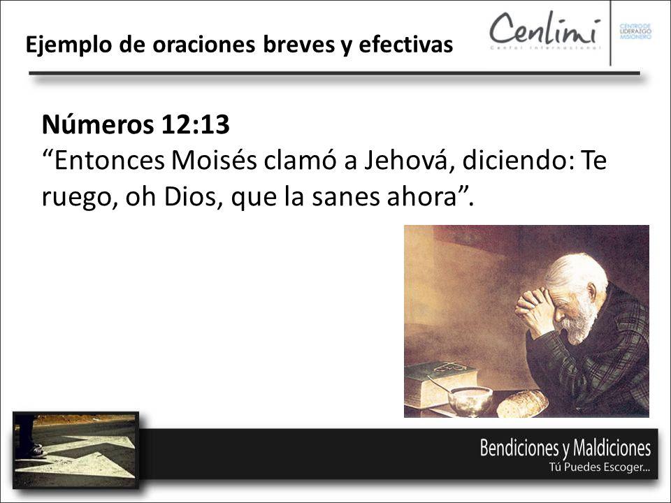 Números 12:13 Entonces Moisés clamó a Jehová, diciendo: Te ruego, oh Dios, que la sanes ahora.