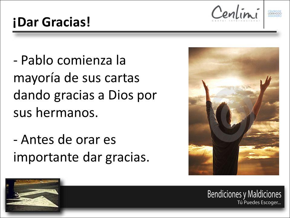 - Pablo comienza la mayoría de sus cartas dando gracias a Dios por sus hermanos.