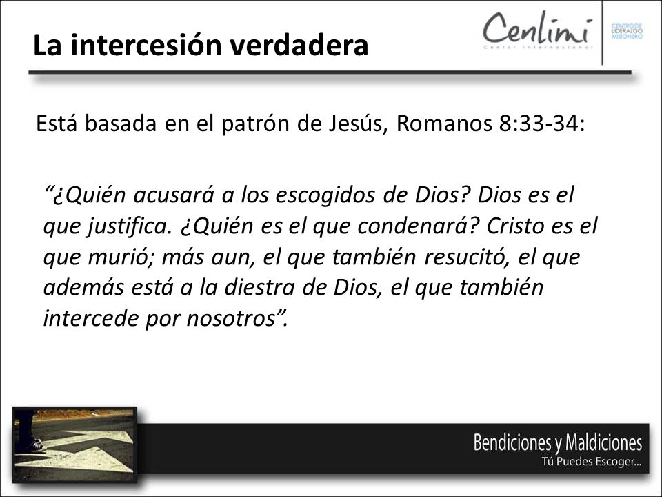 Está basada en el patrón de Jesús, Romanos 8:33-34: La intercesión verdadera ¿Quién acusará a los escogidos de Dios.