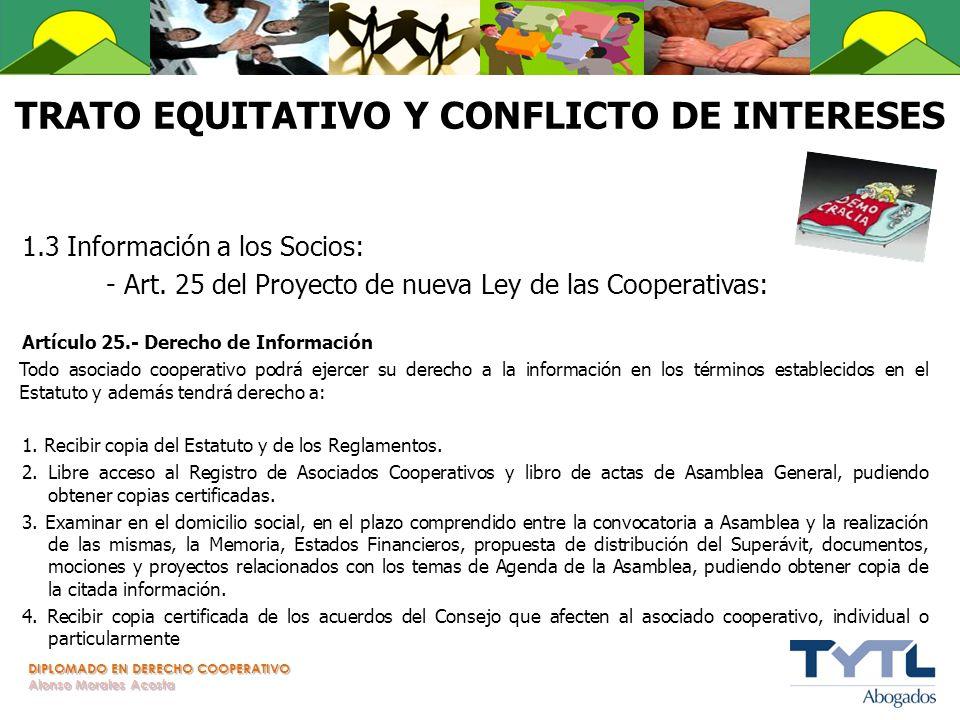 DIPLOMADO EN DERECHO COOPERATIVO Alonso Morales Acosta TRATO EQUITATIVO Y CONFLICTO DE INTERESES 1.3 Información a los Socios: - Art. 25 del Proyecto