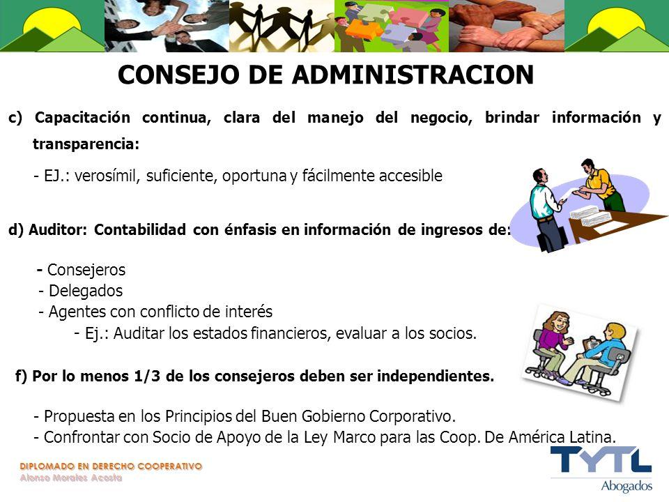 DIPLOMADO EN DERECHO COOPERATIVO Alonso Morales Acosta CONSEJO DE ADMINISTRACION c) Capacitación continua, clara del manejo del negocio, brindar infor