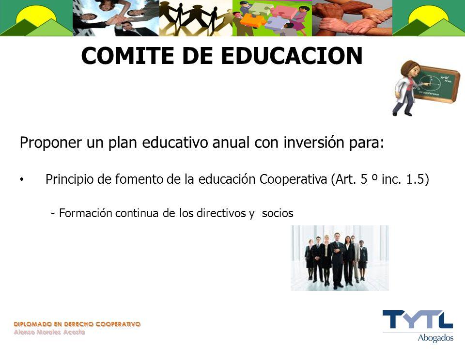DIPLOMADO EN DERECHO COOPERATIVO Alonso Morales Acosta COMITE DE EDUCACION Proponer un plan educativo anual con inversión para: Principio de fomento d