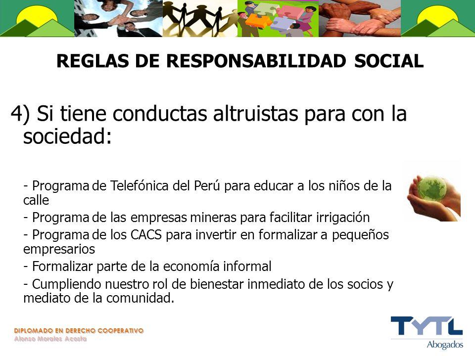 DIPLOMADO EN DERECHO COOPERATIVO Alonso Morales Acosta REGLAS DE RESPONSABILIDAD SOCIAL 4) Si tiene conductas altruistas para con la sociedad: - Progr