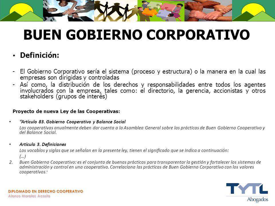 DIPLOMADO EN DERECHO COOPERATIVO Alonso Morales Acosta BUEN GOBIERNO CORPORATIVO Definición: -El Gobierno Corporativo sería el sistema (proceso y estr