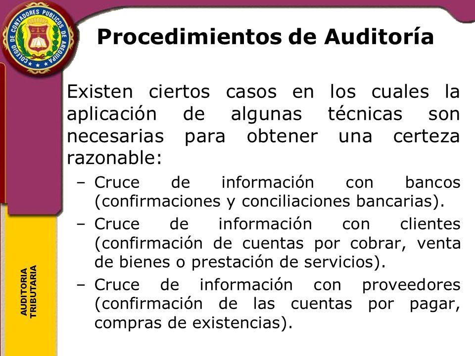 AUDITORIA TRIBUTARIA Procedimientos de Auditoría Existen ciertos casos en los cuales la aplicación de algunas técnicas son necesarias para obtener una