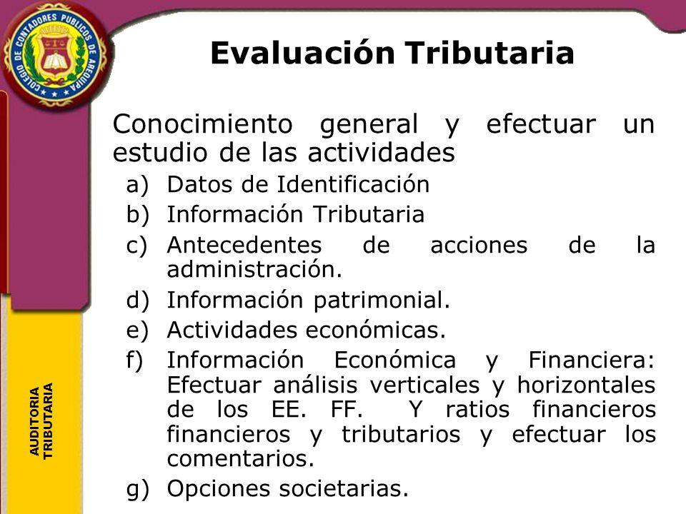 AUDITORIA TRIBUTARIA Evaluación Tributaria Conocimiento general y efectuar un estudio de las actividades a)Datos de Identificación b)Información Tribu