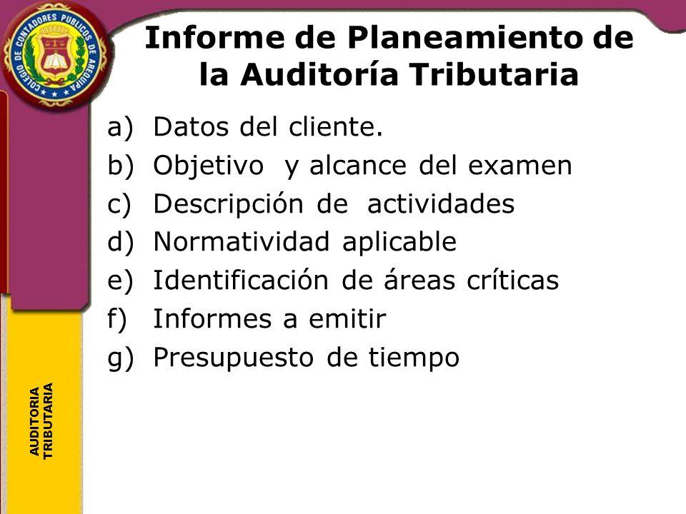 AUDITORIA TRIBUTARIA Informe de Planeamiento de la Auditoría Tributaria a)Datos del cliente. b)Objetivo y alcance del examen c)Descripción de activida