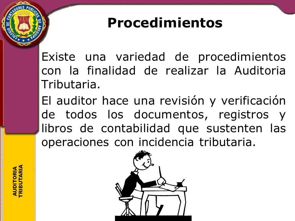 AUDITORIA TRIBUTARIA Procedimientos Existe una variedad de procedimientos con la finalidad de realizar la Auditoria Tributaria. El auditor hace una re