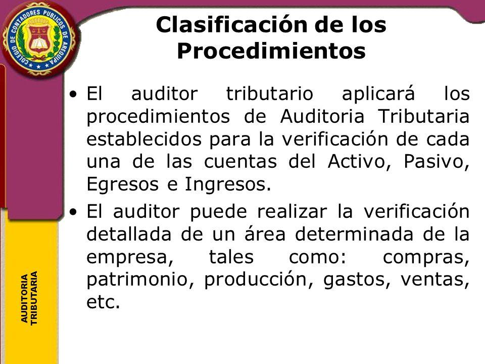 AUDITORIA TRIBUTARIA Clasificación de los Procedimientos El auditor tributario aplicará los procedimientos de Auditoria Tributaria establecidos para l