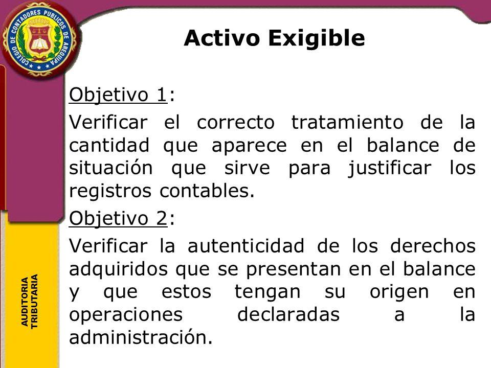 AUDITORIA TRIBUTARIA Activo Exigible Objetivo 1: Verificar el correcto tratamiento de la cantidad que aparece en el balance de situación que sirve par