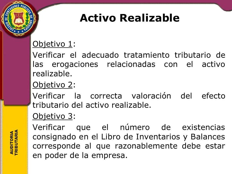 AUDITORIA TRIBUTARIA Activo Realizable Objetivo 1: Verificar el adecuado tratamiento tributario de las erogaciones relacionadas con el activo realizab