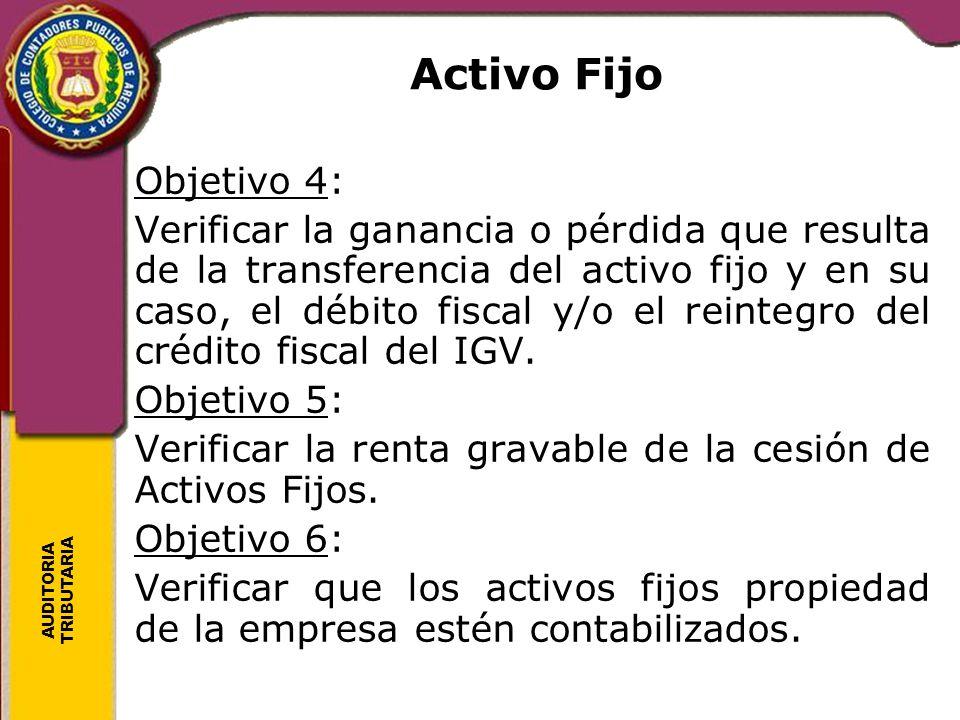AUDITORIA TRIBUTARIA Activo Fijo Objetivo 4: Verificar la ganancia o pérdida que resulta de la transferencia del activo fijo y en su caso, el débito f