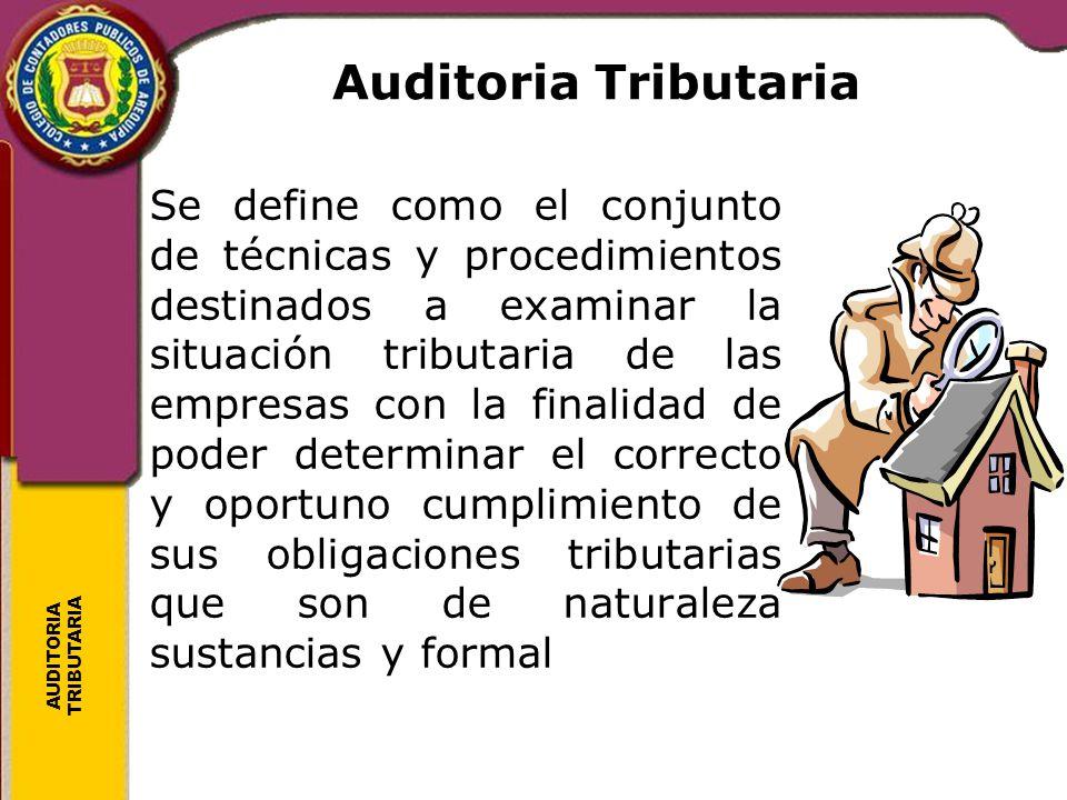 Auditoria Tributaria Se define como el conjunto de técnicas y procedimientos destinados a examinar la situación tributaria de las empresas con la fina