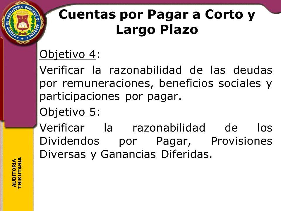 AUDITORIA TRIBUTARIA Cuentas por Pagar a Corto y Largo Plazo Objetivo 4: Verificar la razonabilidad de las deudas por remuneraciones, beneficios socia