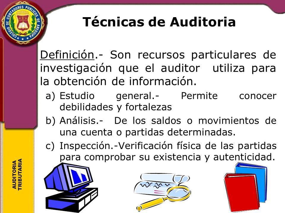 AUDITORIA TRIBUTARIA Técnicas de Auditoria Definición.- Son recursos particulares de investigación que el auditor utiliza para la obtención de informa