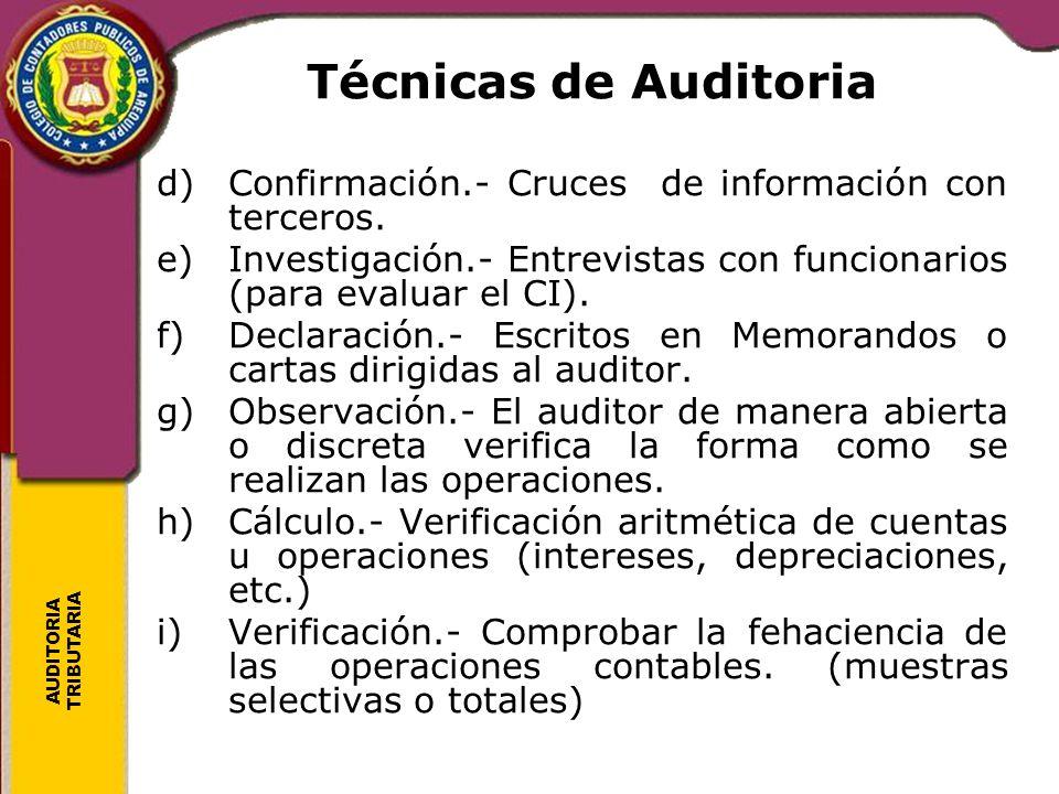AUDITORIA TRIBUTARIA d)Confirmación.- Cruces de información con terceros. e)Investigación.- Entrevistas con funcionarios (para evaluar el CI). f)Decla
