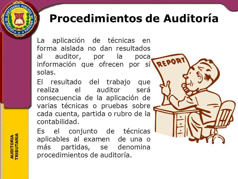 AUDITORIA TRIBUTARIA Procedimientos de Auditoría La aplicación de técnicas en forma aislada no dan resultados al auditor, por la poca información que