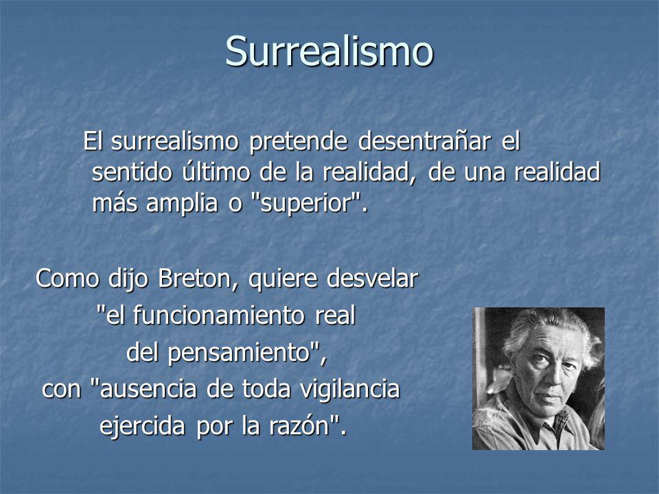 Surrealismo El surrealismo pretende desentrañar el sentido último de la realidad, de una realidad más amplia o