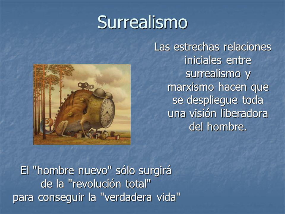 Surrealismo Las estrechas relaciones iniciales entre surrealismo y marxismo hacen que se despliegue toda una visión liberadora del hombre. El