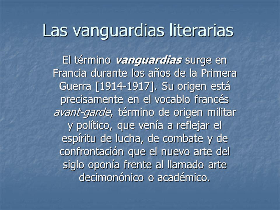 Las vanguardias literarias El término vanguardias surge en Francia durante los años de la Primera Guerra [1914-1917]. Su origen está precisamente en e