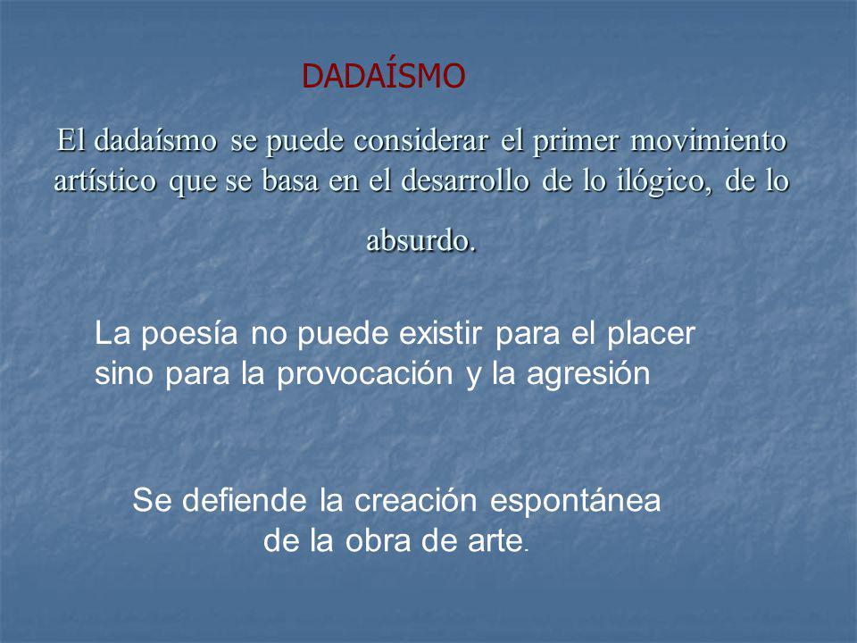El dadaísmo se puede considerar el primer movimiento artístico que se basa en el desarrollo de lo ilógico, de lo absurdo. Se defiende la creación espo