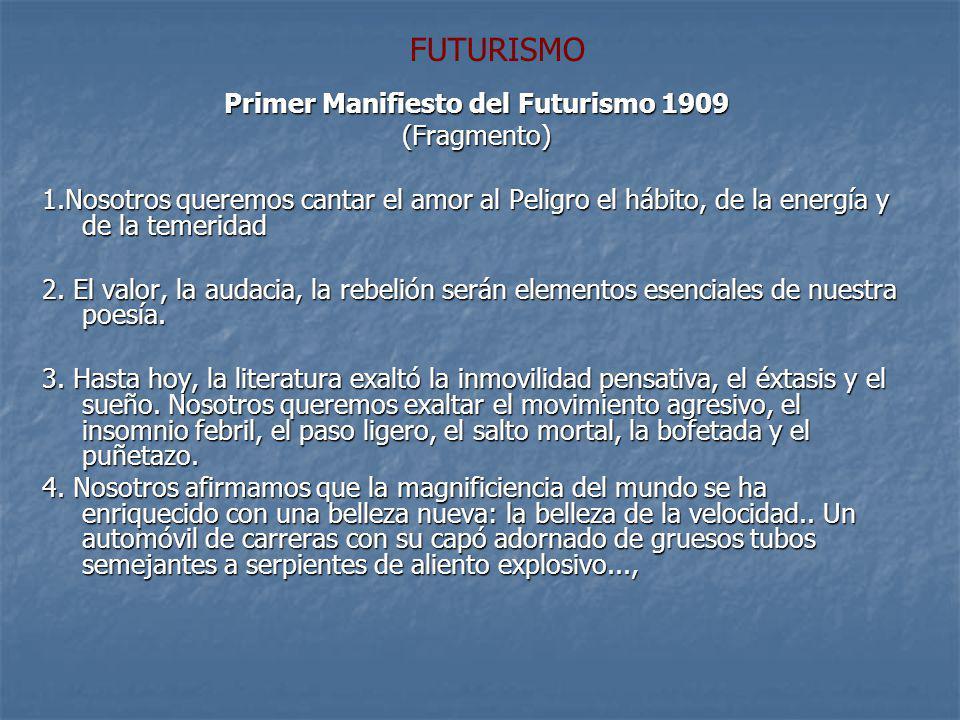 Primer Manifiesto del Futurismo 1909 (Fragmento) 1.Nosotros queremos cantar el amor al Peligro el hábito, de la energía y de la temeridad 2. El valor,