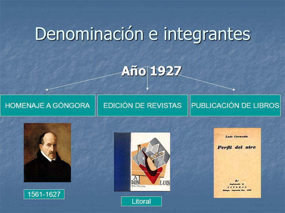 Denominación e integrantes Año 1927 1561-1627 HOMENAJE A GÓNGORAEDICIÓN DE REVISTASPUBLICACIÓN DE LIBROS Litoral