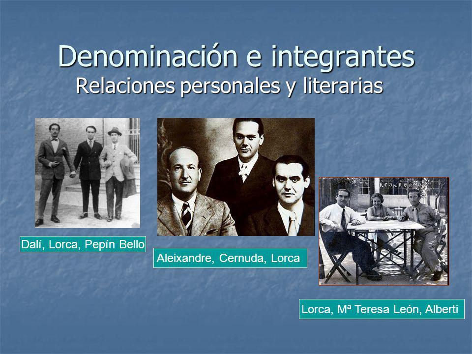 Denominación e integrantes Relaciones personales y literarias Dalí, Lorca, Pepín Bello Aleixandre, Cernuda, Lorca Lorca, Mª Teresa León, Alberti