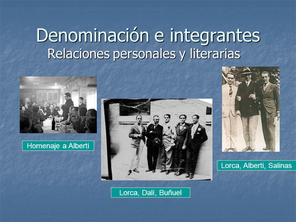 Denominación e integrantes Relaciones personales y literarias Homenaje a Alberti Lorca, Alberti, Salinas Lorca, Dalí, Buñuel